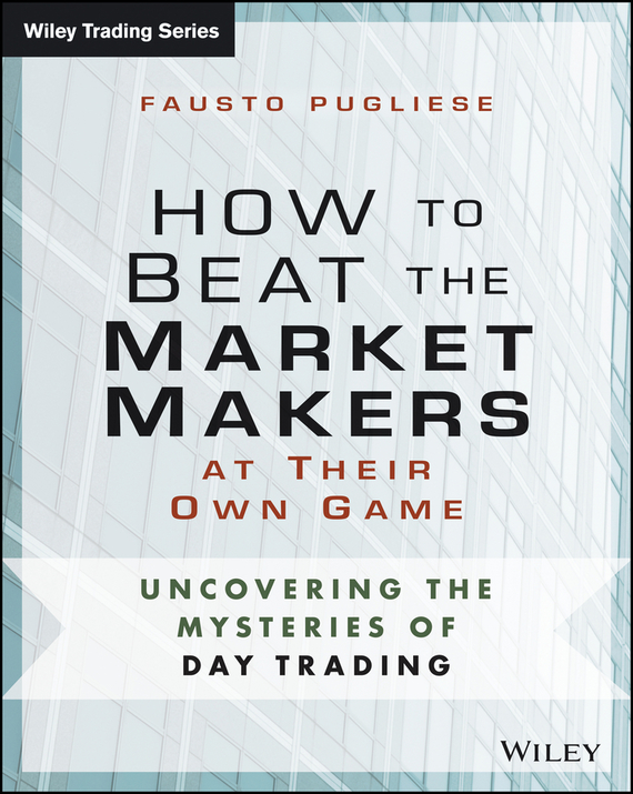 Fausto  Pugliese How to Beat the Market Makers at Their Own Game. Uncovering the Mysteries of Day Trading pierino ursone how to calculate options prices and their greeks exploring the black scholes model from delta to vega