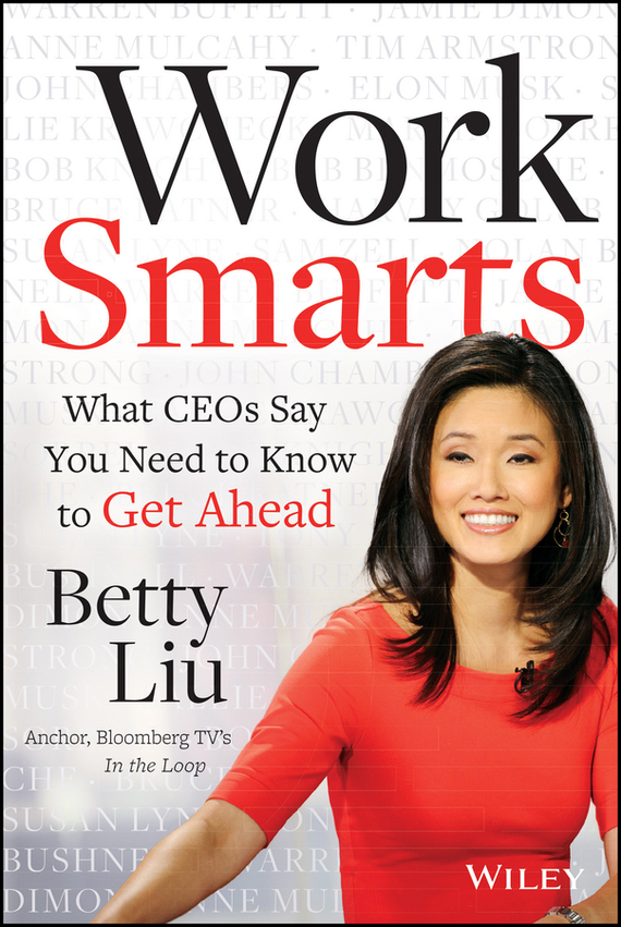Betty  Liu Work Smarts. What CEOs Say You Need To Know to Get Ahead сьюзен янг программа идентификация