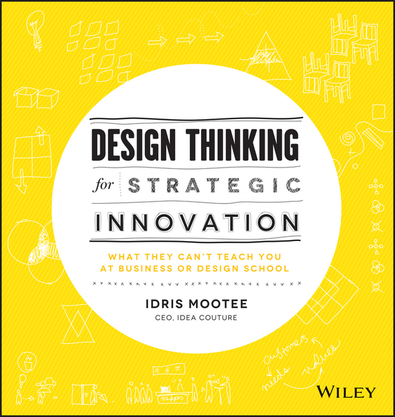 Idris Mootee Design Thinking for Strategic Innovation. What They Can't Teach You at Business or Design School design thinking for interiors