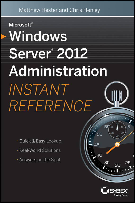 Matthew  Hester Microsoft Windows Server 2012 Administration Instant Reference backup server