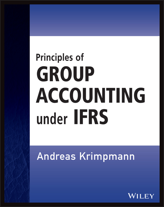 Andreas  Krimpmann Principles of Group Accounting under IFRS principles of financial accounting