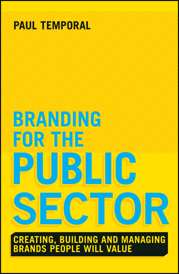 цены Paul Temporal Branding for the Public Sector. Creating, Building and Managing Brands People Will Value