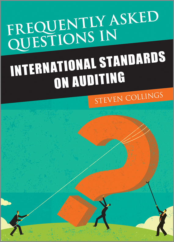 Steven  Collings Frequently Asked Questions in International Standards on Auditing steven rice m 1 001 series 7 exam practice questions for dummies
