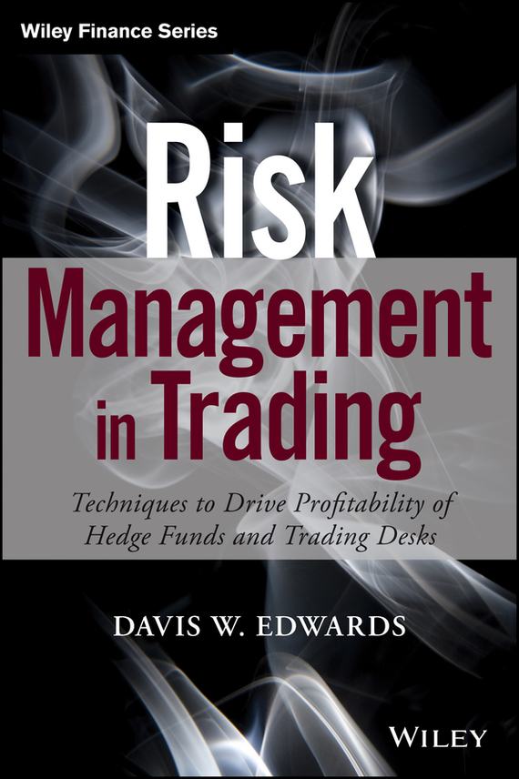 Davis Edwards Risk Management in Trading. Techniques to Drive Profitability of Hedge Funds and Trading Desks, цена и фото