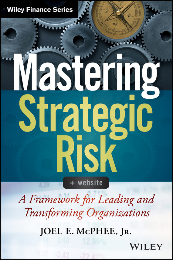 цена на Joel McPhee E. Mastering Strategic Risk. A Framework for Leading and Transforming Organizations