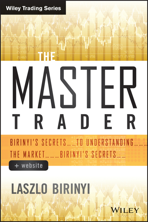 Laszlo  Birinyi The Master Trader. Birinyi's Secrets to Understanding the Market secrets of the russian chess master – fundamentals of the game v 1