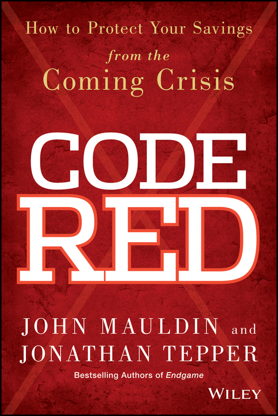 John Mauldin Code Red. How to Protect Your Savings From the Coming Crisis robert minikin the offshore renminbi the rise of the chinese currency and its global future