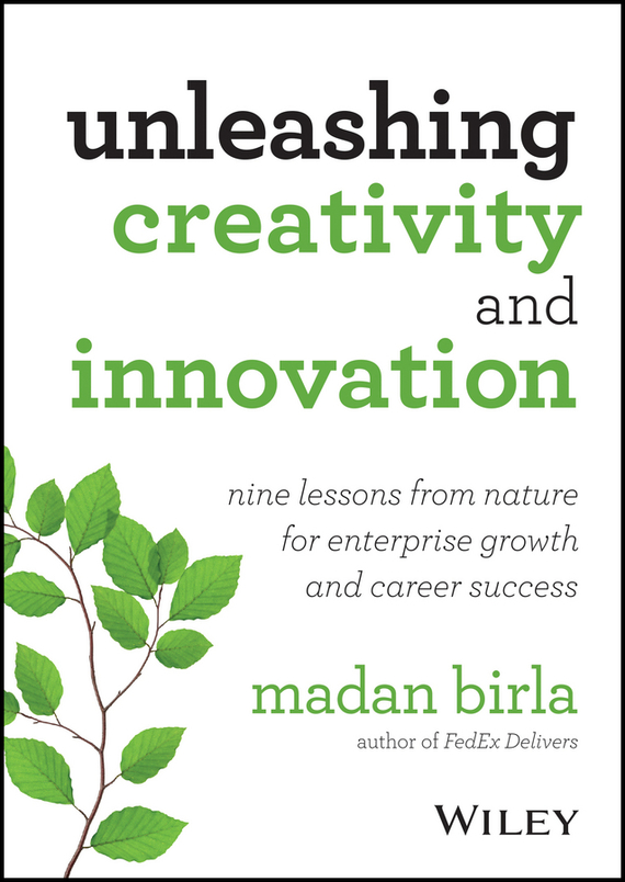 Madan  Birla Unleashing Creativity and Innovation. Nine Lessons from Nature for Enterprise Growth and Career Success madhavan ramanujam monetizing innovation how smart companies design the product around the price
