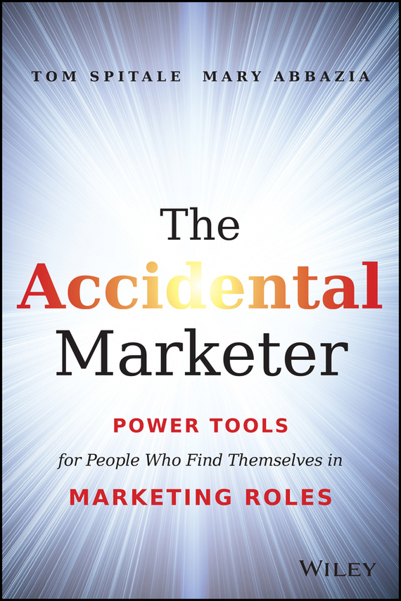 Tom  Spitale The Accidental Marketer. Power Tools for People Who Find Themselves in Marketing Roles who is tom ditto