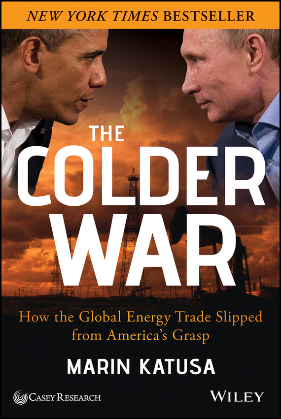 Marin Katusa The Colder War. How the Global Energy Trade Slipped from America's Grasp ISBN: 9781118800058 a new lease of death