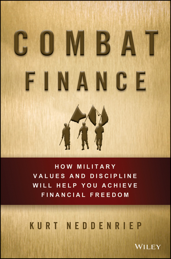 Kurt Neddenriep Combat Finance. How Military Values and Discipline Will Help You Achieve Financial Freedom