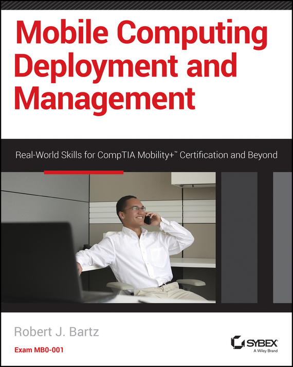 Robert Bartz J. Mobile Computing Deployment and Management. Real World Skills for CompTIA Mobility+ Certification and Beyond ISBN: 9781118824665 information management in diplomatic missions