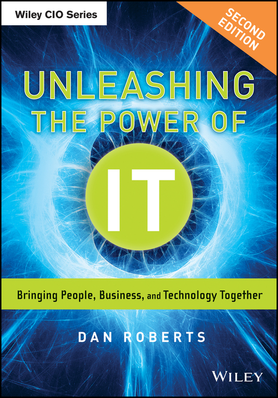 Dan  Roberts Unleashing the Power of IT. Bringing People, Business, and Technology Together roberts roberts managerial applications of system dynam ics paper