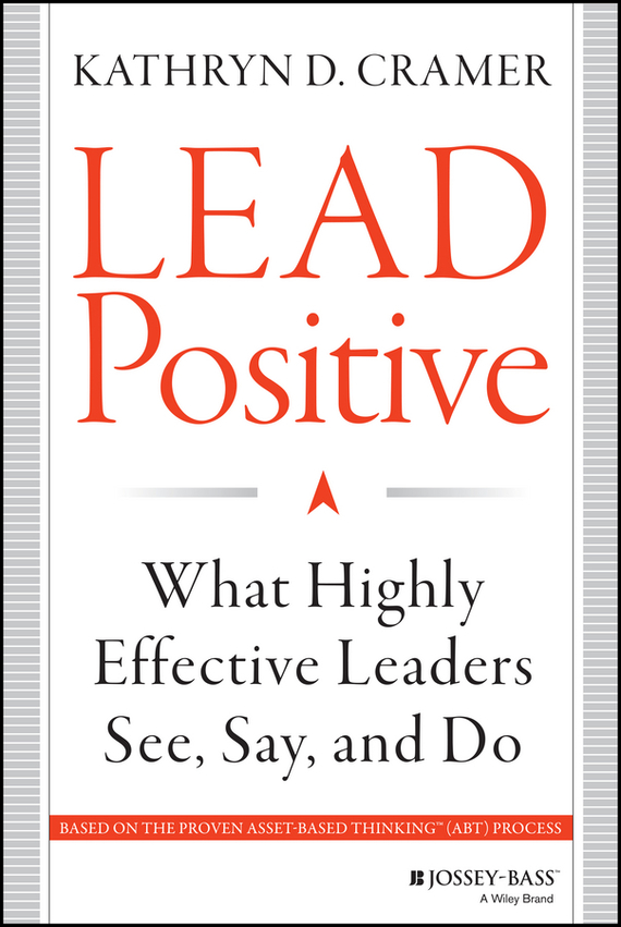 Kathryn Cramer D. Lead Positive. What Highly Effective Leaders See, Say, and Do jo simpson the restless executive reclaim your values love what you do and lead with purpose