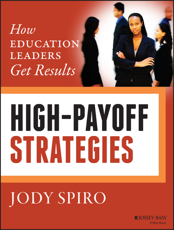 Jody  Spiro High-Payoff Strategies. How Education Leaders Get Results kavita bhatnagar amarjit singh and kalpana srivastava job satisfaction among medical teachers