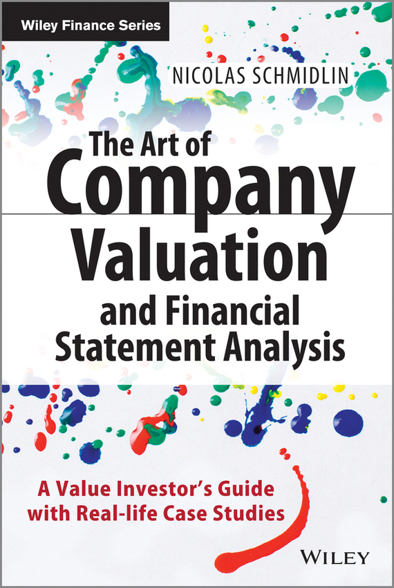 Nicolas  Schmidlin The Art of Company Valuation and Financial Statement Analysis. A Value Investor's Guide with Real-life Case Studies куплю сруб бани дешево без посредников