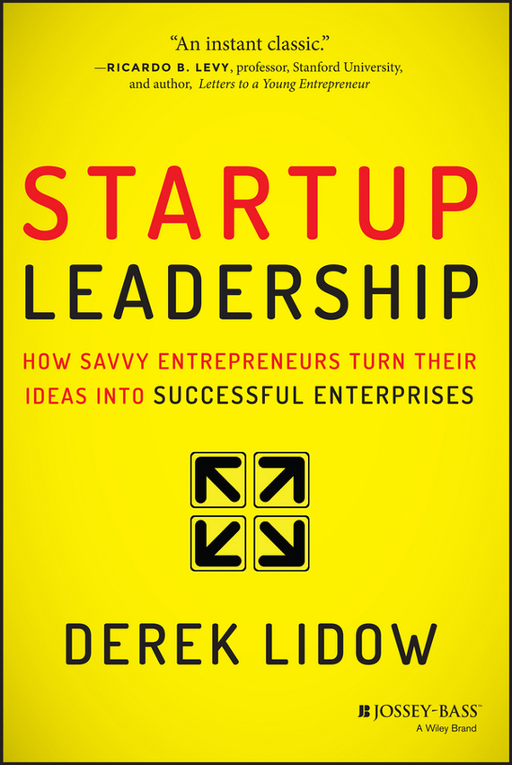 Derek  Lidow Startup Leadership. How Savvy Entrepreneurs Turn Their Ideas Into Successful Enterprises teresian leadership a historical analysis