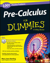 Mary Jane Sterling - Pre-Calculus: 1,001 Practice Problems For Dummies (+ Free Online Practice)