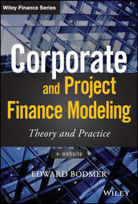 Edward  Bodmer - Corporate and Project Finance Modeling. Theory and Practice