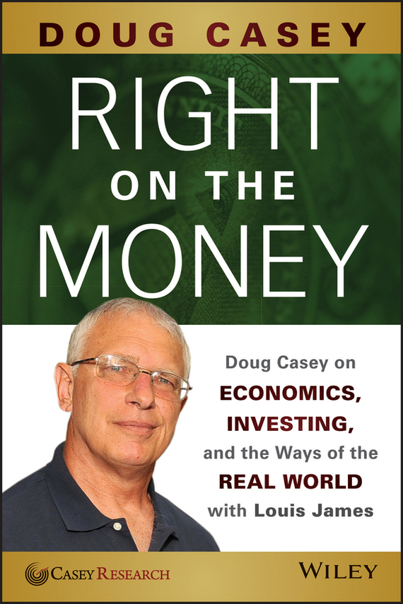 Doug  Casey Right on the Money. Doug Casey on Economics, Investing, and the Ways of the Real World with Louis James reid hoffman angel investing the gust guide to making money and having fun investing in startups