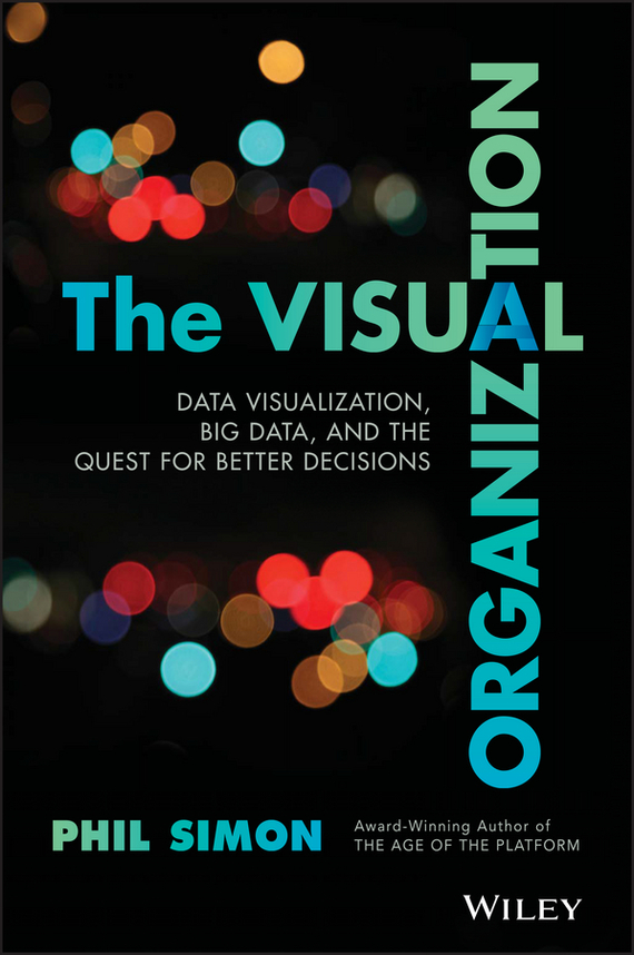 Phil  Simon The Visual Organization. Data Visualization, Big Data, and the Quest for Better Decisions cd диск simon paul original album classics paul simon songs from capeman hearts and bones you re the one there goes rhymin simon 5 cd
