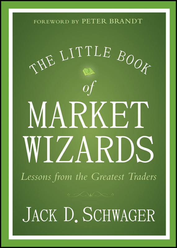 Jack Schwager D. The Little Book of Market Wizards. Lessons from the Greatest Traders the wizards of once