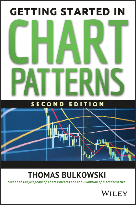 Thomas Bulkowski N. Getting Started in Chart Patterns sherwood neiss getting started with crowdfund investing in a day for dummies