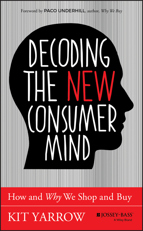 Kit Yarrow Decoding the New Consumer Mind. How and Why We Shop and Buy kit yarrow decoding the new consumer mind how and why we shop and buy