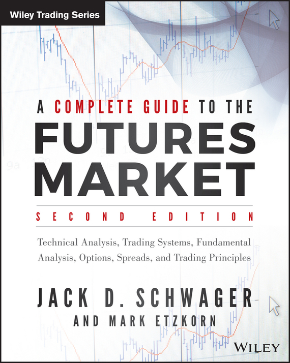 Mark Etzkorn A Complete Guide to the Futures Market. Technical Analysis, Trading Systems, Fundamental Analysis, Options, Spreads, and Trading Principles complete guide to nature photography