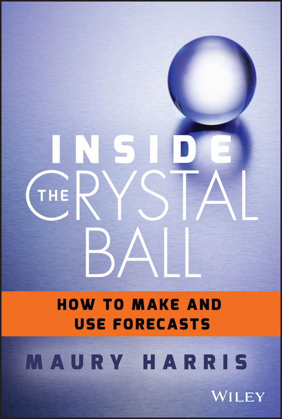 Maury  Harris Inside the Crystal Ball. How to Make and Use Forecasts pierino ursone how to calculate options prices and their greeks exploring the black scholes model from delta to vega