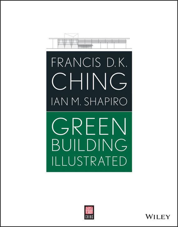 Francis Ching D.K. Green Building Illustrated ISBN: 9781118866498 peter graham building ecology first principles for a sustainable built environment