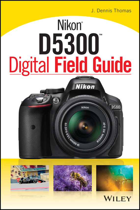 J. Thomas Dennis Nikon D5300 Digital Field Guide complete guide to nature photography