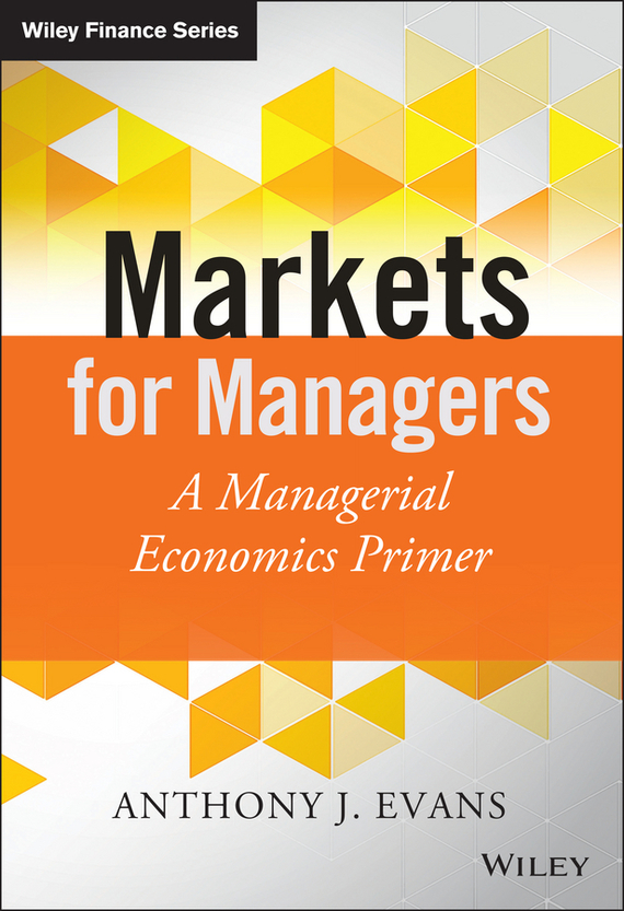 Anthony Evans J. Markets for Managers. A Managerial Economics Primer the failure of economic nationalism in slovenia s transition