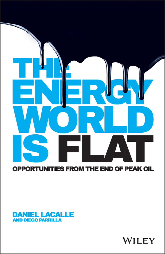 Daniel  Lacalle The Energy World is Flat. Opportunities from the End of Peak Oil купить