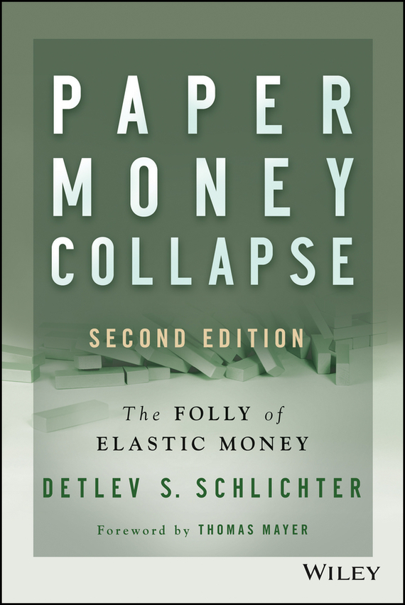 Thomas Mayer Paper Money Collapse. The Folly of Elastic Money cuhaj g standart catalog of world paper money specialized issues isbn 9781440238833