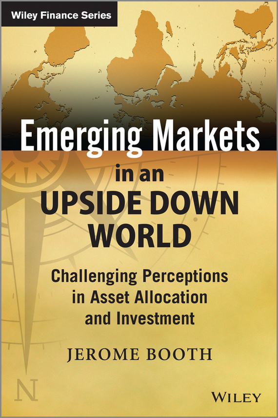 Jerome Booth Emerging Markets in an Upside Down World. Challenging Perceptions in Asset Allocation and Investment ISBN: 9781118879658 collective intelligence mankind s emerging world in cyberspace