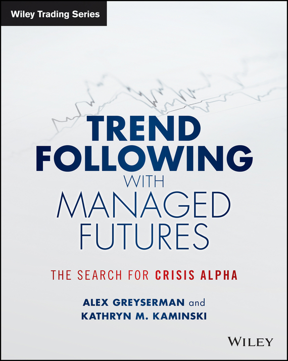 Alex  Greyserman Trend Following with Managed Futures. The Search for Crisis Alpha barbara weber infrastructure as an asset class investment strategies project finance and ppp