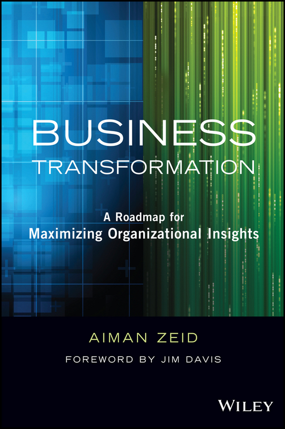 Jim Davis Business Transformation. A Roadmap for Maximizing Organizational Insights robert hillard information driven business how to manage data and information for maximum advantage