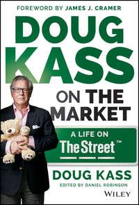 Douglas Kass A. - Doug Kass on the Market. A Life on TheStreet