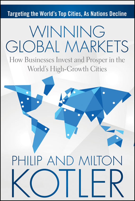 Philip  Kotler Winning Global Markets. How Businesses Invest and Prosper in the World's High-Growth Cities selling the lower east side culture real estate and resistance in new york city