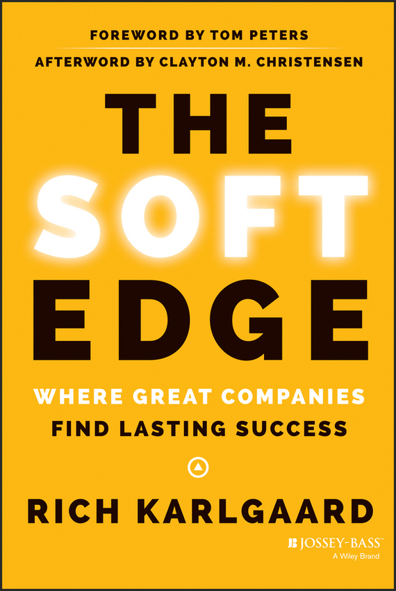 Rich  Karlgaard The Soft Edge. Where Great Companies Find Lasting Success madhavan ramanujam monetizing innovation how smart companies design the product around the price