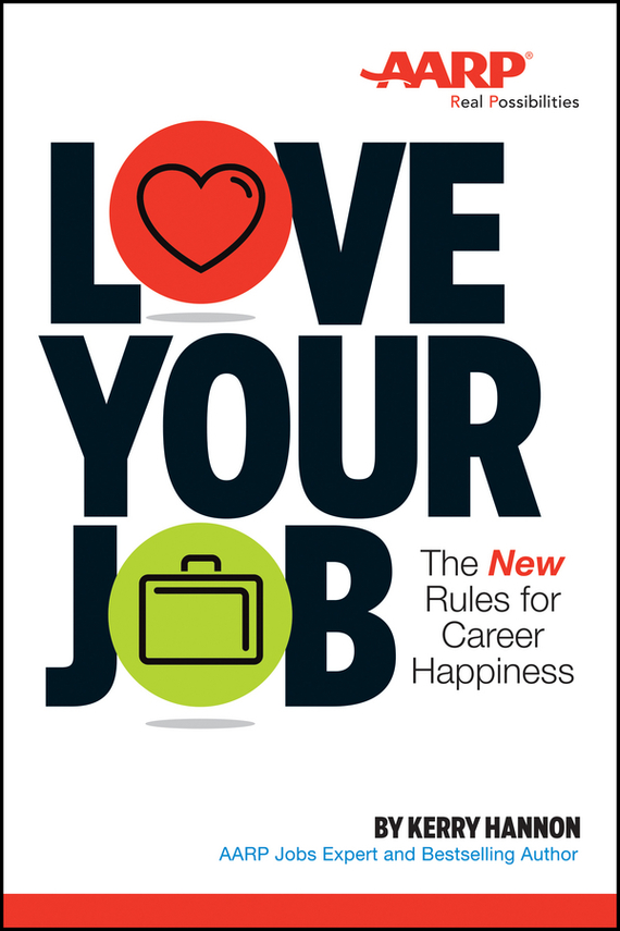Kerry  Hannon Love Your Job. The New Rules for Career Happiness test drive your dream job a step by step guide to finding and creating the work you love