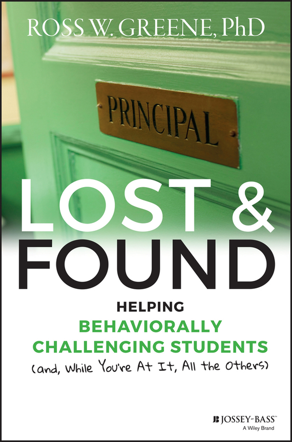 Ross Greene W. Lost and Found. Helping Behaviorally Challenging Students (and, While You're At It, All the Others) wild a journey from lost to found