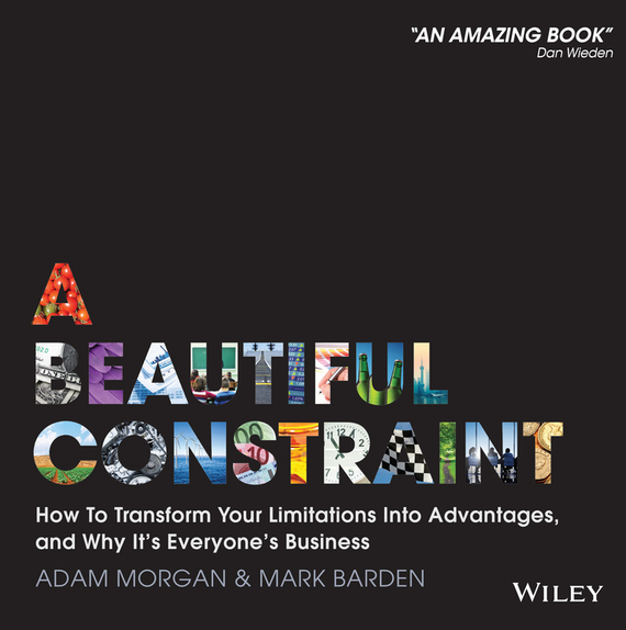 Adam  Morgan A Beautiful Constraint. How To Transform Your Limitations Into Advantages, and Why It's Everyone's Business joan kohn s it s your bed and bath hundreds of beautiful design ideas