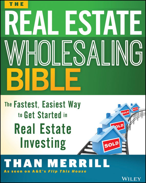 Than  Merrill The Real Estate Wholesaling Bible. The Fastest, Easiest Way to Get Started in Real Estate Investing н з емельянова simulation modeling and fuzzy logic in real time decision making of airport services