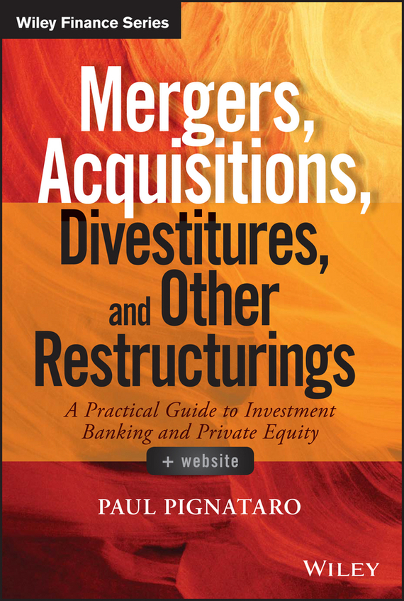 Paul Pignataro Mergers, Acquisitions, Divestitures, and Other Restructurings ISBN: 9781118908679