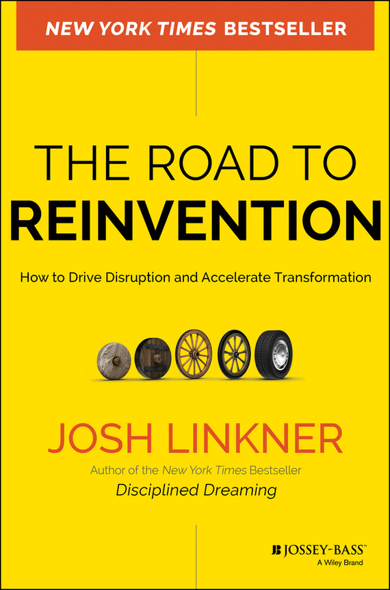 Josh Linkner The Road to Reinvention. How to Drive Disruption and Accelerate Transformation