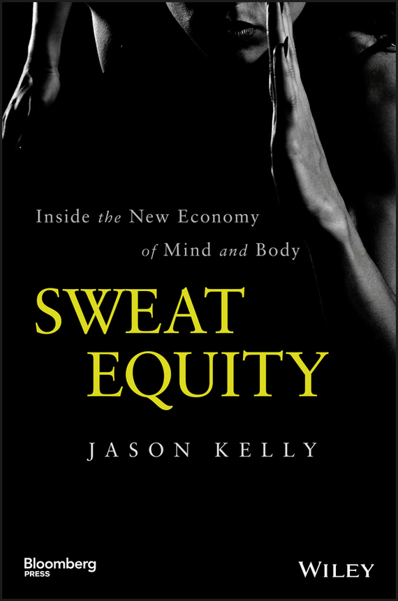 Jason Kelly Sweat Equity. Inside the New Economy of Mind and Body enhancing the tourist industry through light