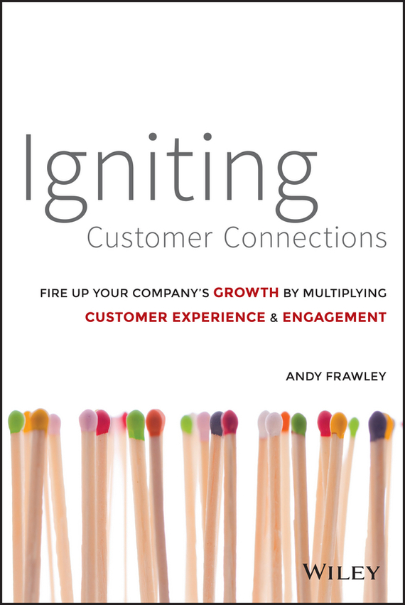 Andrew  Frawley Igniting Customer Connections. Fire Up Your Company's Growth By Multiplying Customer Experience and Engagement growth of telecommunication services