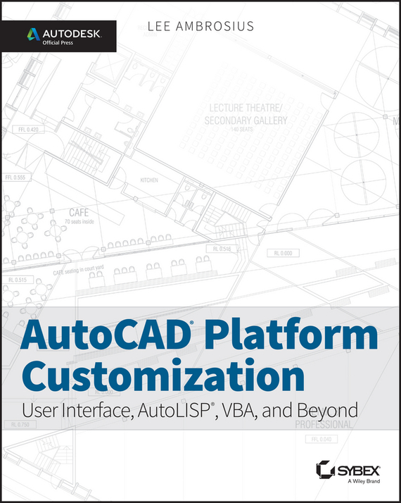 AutoCAD Platform Customization. User Interface, AutoLISP, VBA, and Beyond